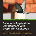 Facebook Application Development with Graph API Cookbook